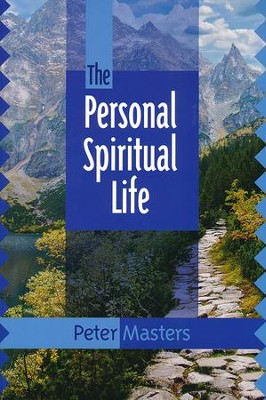 The Personal Spiritual Life  -     By: Peter Masters