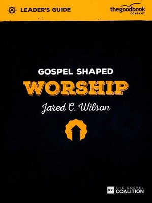 Gospel Shaped Worship Leader's Guide  -     By: Jared Wilson