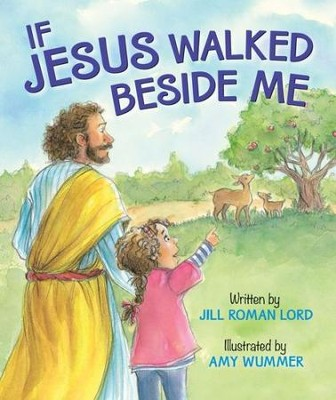 If Jesus Walked Beside Me  -     By: Jill Roman Lord