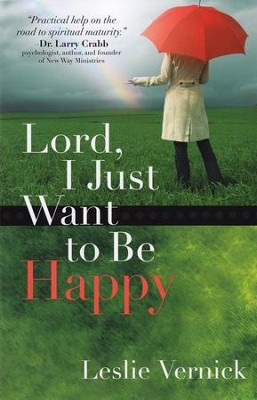Lord, I Just Want to Be Happy  -     By: Leslie Vernick