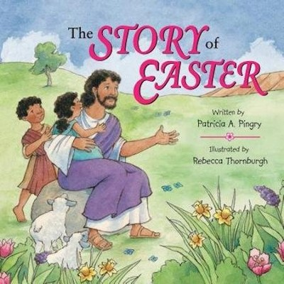 The Story of Easter Board Book  -     By: Patricia A. Pingry