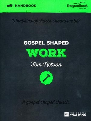Gospel Shaped Work Handbook  -     By: Tom Nelson