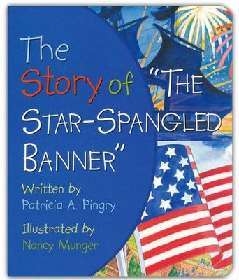 The Story of The Star-Spangled Banner  -     By: Patricia Pingry