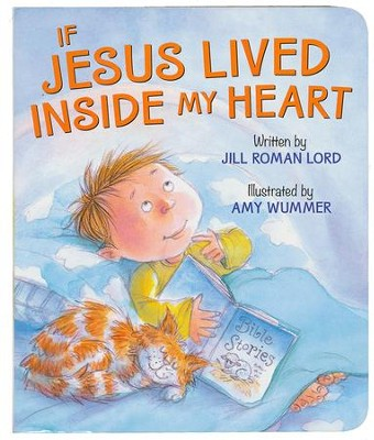 If Jesus Lived Inside My Heart  -     By: Jill Roman Lord     Illustrated By: Amy Wummer