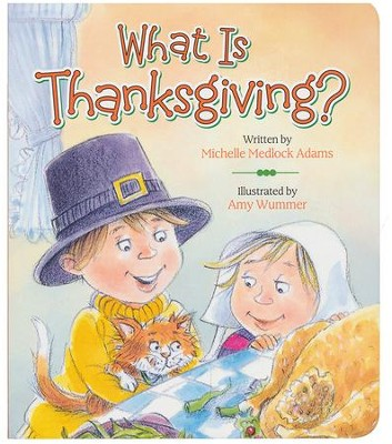 What Is Thanksgiving?  -     By: Michelle Medlock Adams     Illustrated By: Amy Wummer