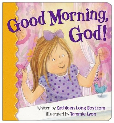 Good Morning, God!  -     By: Kathleen Long Bostrom     Illustrated By: Tammie Lyon