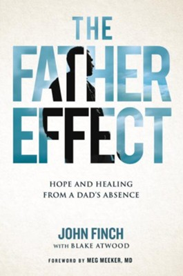 The Father Effect: Coming to Terms with a Father's Divorce, Death, or Disinterest - eBook  -     By: John Finch