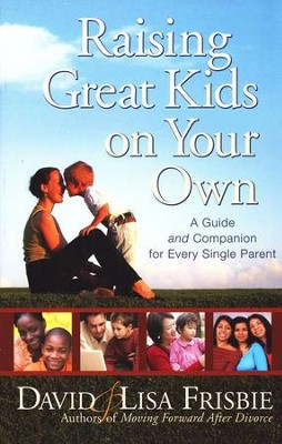 Raising Great Kids on Your Own: A Guide and Companion for Every Single Parent  -     By: David Frisbie, Lisa Frisbie