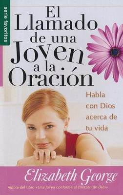 El Llamado de una Joven a la Oración  (A Young Woman's Call to Prayer)  -     By: Elizabeth George