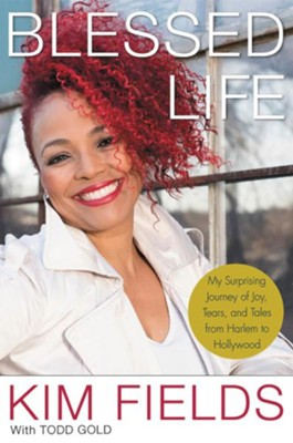 Blessed Life: My Joyful Journey from Tootie to Today - eBook  -     By: Kim Fields, Todd Gold