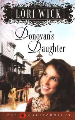 Donovan's Daughter, The Californians Series #4   -     By: Lori Wick