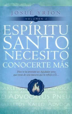 Esp&#237ritu Santo, necesito conocerte m&#225s. Vol 2  (Holy Spirit, I Need to Know More of You, Vol 2)  -     By: Josue Yrion