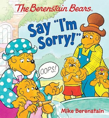 The Berenstain Bears Say I'm Sorry  -     By: Mike Berenstain     Illustrated By: Mike Berenstain