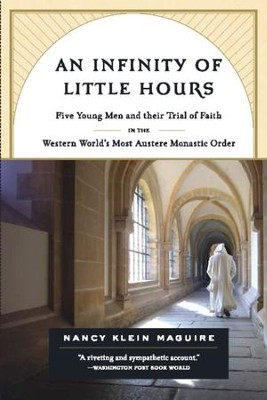 An Infinity of Little Hours: Five Young Men and Their Trial of Faith in the Western World's Most Austere Monastic Order - eBook  -     By: Nancy Klein Maguire
