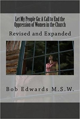 Let My People Go: A Call to End the Oppression of Women in the Church: Revised and Expanded  -     By: Bob Edwards
