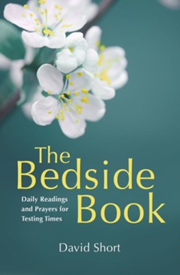 The Bedside Book: Daily Readings And Prayers For Those In Need  -     By: David Short