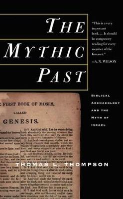 The Mythic Past: Biblical Archaeology And The Myth Of Israel - eBook  -     By: Thomas L. Thompson