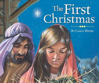 The First Christmas  -     By: Carol Heye