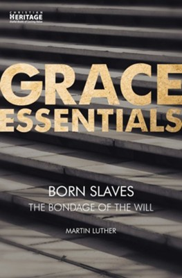 Born Slaves: The Bondage of the Will  -     By: Martin Luther