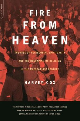 Fire From Heaven: The Rise Of Pentecostal Spirituality And The Reshaping Of Religion In The 21st Century - eBook  -     By: Harvey Cox