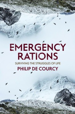Emergency Rations: Surviving the Struggles of Life  -     By: Philip De Courcy