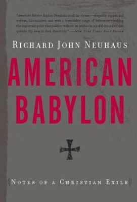 American Babylon: Notes of a Christian Exile - eBook  -     By: Richard John Neuhaus