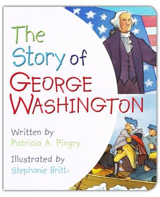 The Story of George Washington Board Book  -     By: Patricia A. Pingry