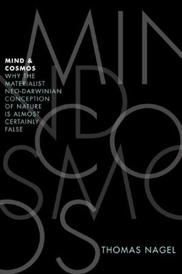 Mind & Cosmos: Why the Materialist Neo-Darwinian Conception of Nature Is Almost Certainly False  -     By: Thomas Nagel