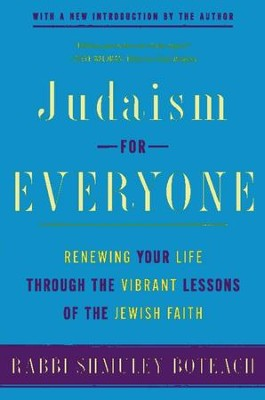 Judaism for Everyone: Renewing Your Life Through the Vibrant Lessons of the Jewish Faith - eBook  -     By: Shmuley Boteach