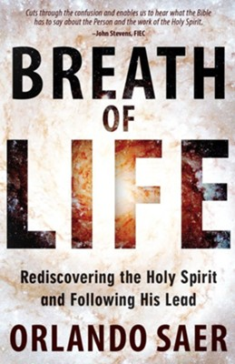 Breath of Life: Rediscovering the Holy Spirit and Following His Lead  -     By: Orlando Saer