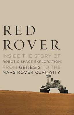Red Rover: Inside the Story of Robotic Space Exploration, from Genesis to the Mars Rover Curiosity - eBook  -     By: Roger Wiens