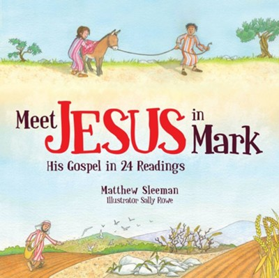 Meet Jesus in Mark: His Gospel in 24 Readings  -     By: Matthew Sleeman