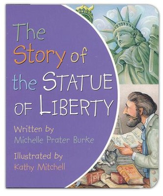 The Story of the Statue of Liberty  -     By: Michelle Prater Burke