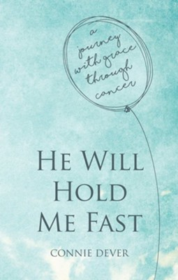 He Held Me Fast: A Journey with Grace through Cancer  -     By: Connie Denver