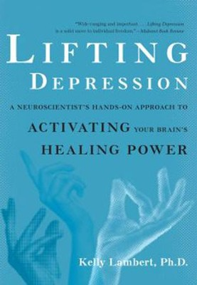 Lifting Depression: A Neuroscientist's Hands-On Approach to Activating Your Brain's Healing Power - eBook  -     By: Kelly Lambert