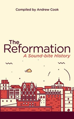 Reformation: A Soundbite History  -     By: Andrew Cook