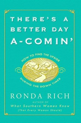 There's a Better Day A-Comin': How to Find the Upside During the Down Times - eBook  -     By: Ronda Rich