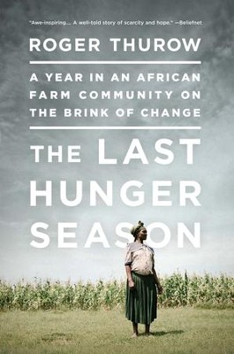 The Last Hunger Season: A Year in an African Farm Community on the Brink of Change - eBook  -     By: Roger Thurow