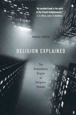Religion Explained: The Evolutionary Origins of Religious Thought - eBook  -     By: Pascal Boyer