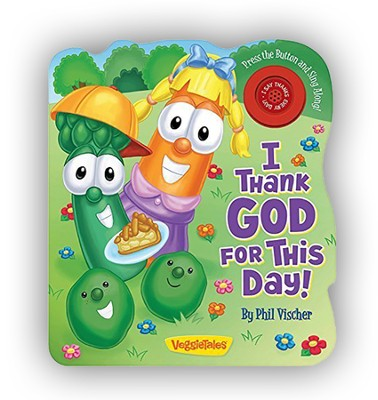 I Thank God for This Day! Board Book  -     By: Phil Vischer