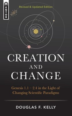 Creation And Change: Genesis 1.1 - 2.4 in the Light of Changing Scientific Paradigms  -     By: Douglas F. Kelly