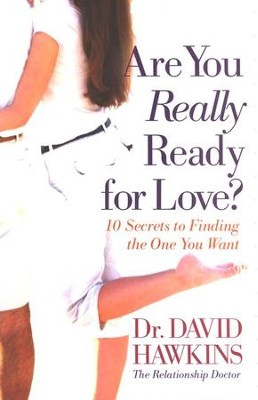 Are You Really Ready for Love? 10 Secrets to Finding the One You Want  -     By: Dr. David Hawkins