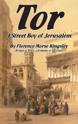 Tor, a Street Boy of Jerusalem   -     By: Florence Morse Kingsley