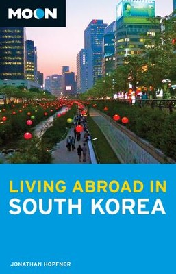 Moon Living Abroad in South Korea - eBook  -     By: Jonathan Hopfner