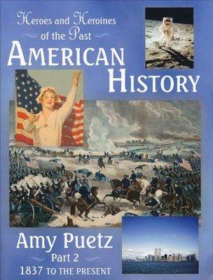 Heroes and Heroines of the Past: American History Part 2 (1837 to the Present)  -     By: Amy Puetz