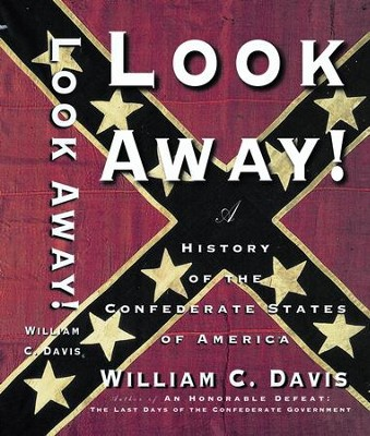 Look Away!: A History of the Confederate States of America - eBook  -     By: William Davis