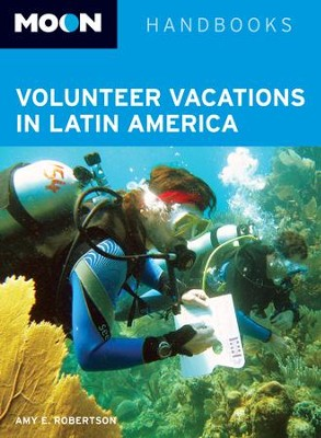 Moon Volunteer Vacations in Latin America - eBook  -     By: Amy E. Robertson