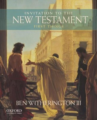 Invitation to the New Testament: First Things  -     By: Ben Witherington III