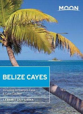 Moon Belize Cayes: Including Ambergris Caye & Caye Caulker - eBook  -     By: Lebawit Lily Girma
