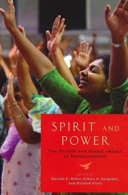 Spirit and Power: The Growth and Global Impact of Pentecostalism  -     Edited By: Donald E. Miller, Kimon H. Sargeant, Richard Flory     By: Donald E. Miller(Eds.), Kimon H. Sargeant(Eds.) & Richard Flory(Eds.)